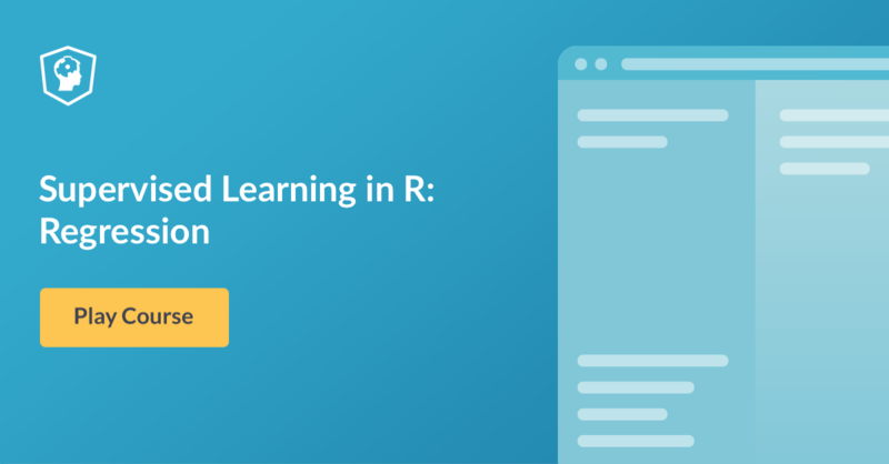 New Course – Supervised Learning in R: Regression